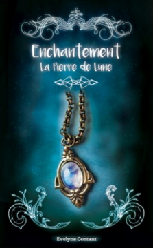 enchantement-t1-la-peirre-de-lune-evelyne-contant
