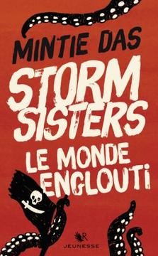 Storm Sisters, T1 Le monde englouti - Mintie Das
